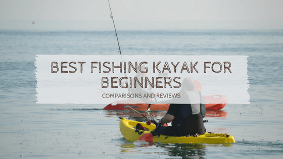 Best fishing kayak for beginners comparison and reviews for Fishing for beginners