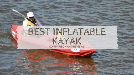 Best Inflatable Kayak for 2019 - Buying Guide and Reviews