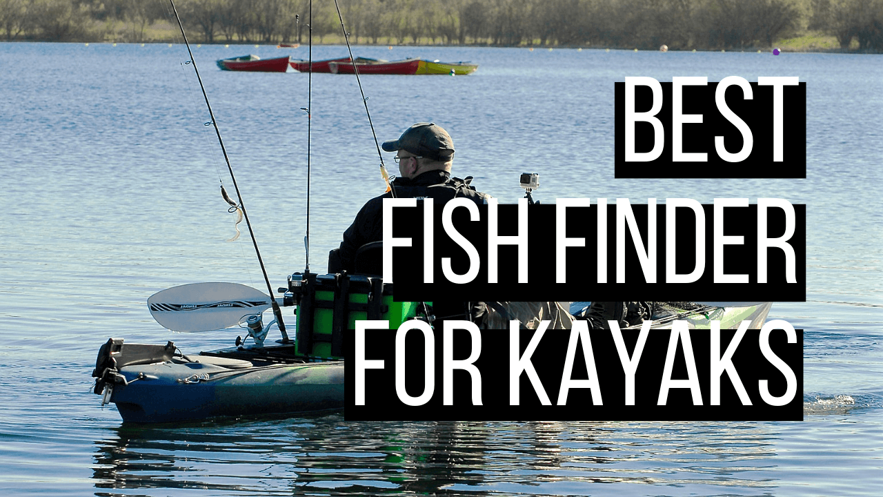 Best Fish Finder for Kayaks 2019 - Buying Guide and Reviews