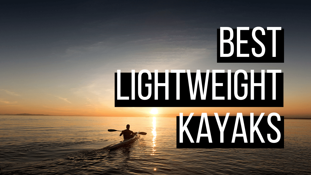 Best Lightweight Kayaks in 2019 - Buying Guide and Reviews